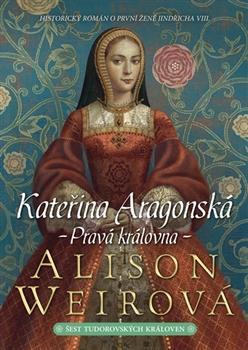 Kateřina Aragonská - Pravá královna