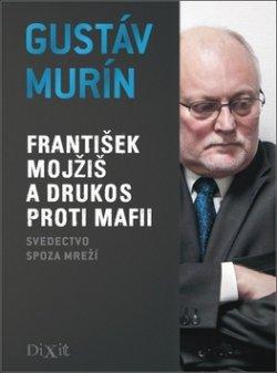 František Mojžiš a DRUKOS proti mafii