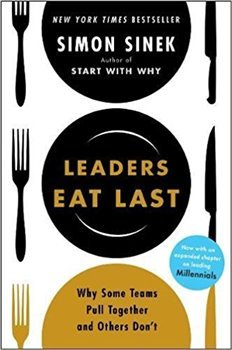 Leaders Eat Last: Why Some Teams Pull Together and Others Don't