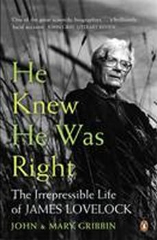 He Knew He Was Right : The Irrepressible Life of James Lovelock