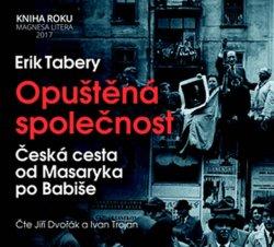 Opuštěná společnost - Česká cesta od Masaryka po Babiše - CD (Čte Jiří Dvořák a Ivan Trojan)