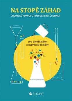 Na stopě záhad – chemické pokusy s rozvíjejícími úlohami pro předškoláky a nejmenší školáky