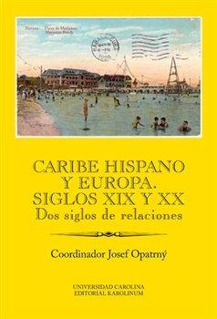 Caribe hispano y Europa: Siglos XIX y XX Dos siglos de relaciones