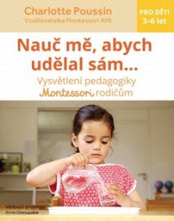Nauč mě, abych udělal sám - Vysvětlení pedagogiky Montessori rodičům