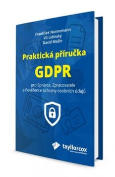 Praktická příručka GDPR pro Správce, Zpracovatele a Pověřence ochrany osobních údajů