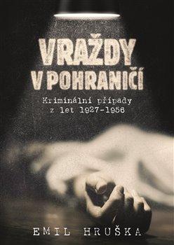Vraždy v pohraničí - Kriminální případy z let 1927-1956