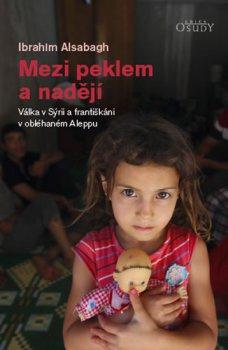 Mezi peklem a nadějí - Válka v Sýrii a františkáni v obléhaném Aleppu