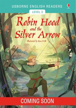 Usborne English Readers 2: The Robin Hood and the Silver Arrow