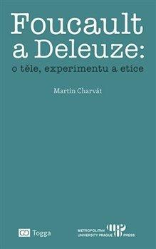 Foucault a Deleuze O těle, experimentu a etice