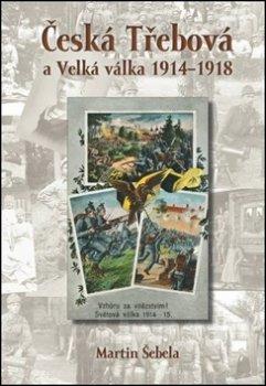 Česká Třebová a Velká válka 1914 - 1918