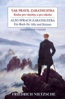 Tak pravil Zarathustra - Kniha pro všechny a pro nikoho / Also sprach Zarathustra - Ein Buch für Alle und Keinen