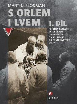 S orlem i lvem 1 - Příběhy českých vojenských duchovních od 17. století do první světové války
