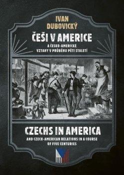 Češi v Americe a česko-americké vztahy v průběhu pěti staletí / Czechs in America and Czech American relations in the course of five centuries