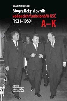 Biografický slovník vedoucích funkcionárů KSČ A-K (1921-1989)