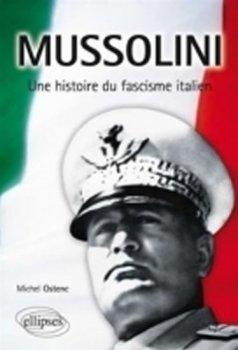 Mussolini, une histoire du fascisme italien