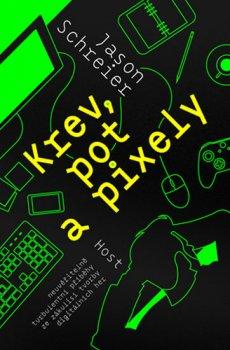 Krev, pot a pixely - Neuvěřitelné turbulentní příběhy ze zákulisí tvorby digitálních her