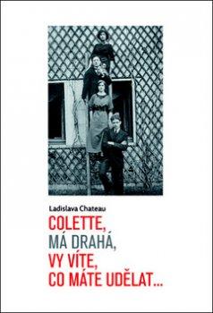 Colette, má drahá, vy víte, co máte udělat...