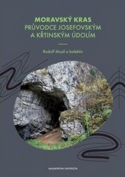 Moravský kras Průvodce Josefovským a Křtinským údolím