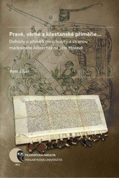 Pravé, věrné a křesťanské příměřie…: Dohody o příměří mezi husity a stranou markraběte Albrechta na jižní Moravě