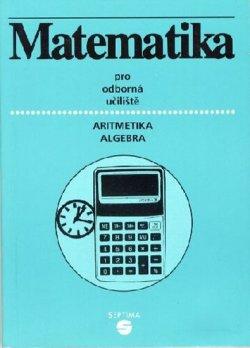 Matematika (aritmetika, algebra) pro odborná učiliště