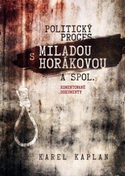 Politický proces s Miladou Horákovou a spol. - Komentované dokumenty