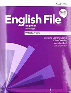 English File Fourth Edition Beginner: Workbook Without Key