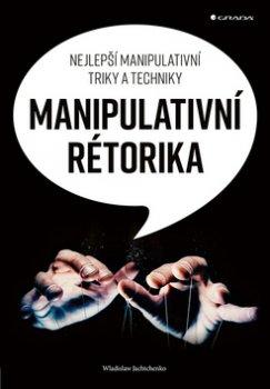 Manipulativní rétorika - Nejlepší manipulativní triky a techniky