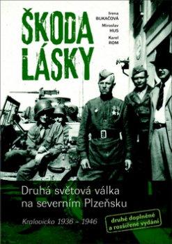 Škoda lásky - Druhá světová válka na severním Plzeňsku (Kralovicko 1936-1946)