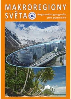 Makroregiony světa - Regionální geografie pro gymnázia (Přepracované vydání učebnice)