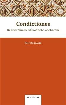 Condictiones: Ke kořenům bezdůvodného obohacení