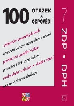 100 otázek a odpovědí - ZDP a DPH po novele (Daň z příjmů, Fyzické osoby, Právnické osoby, Daň z přidané hodnoty)