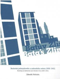 Baťův Zlín - Budování průmyslového a zahradního města (1906-1943)