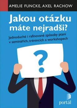 Jakou otázku máte nejradši? - Jednoduché i rafinované způsoby ptaní v seminářích,trénincích a workshopech