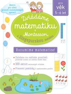 Zvládáme matematiku s Montessori a singapurskou metodou 5-6 let