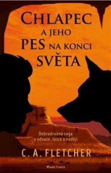 Chlapec a jeho pes na konci světa - Dobrodružná sága o odvaze, lásce a naději