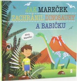Jak Mareček zachránil dinosaury a babičku