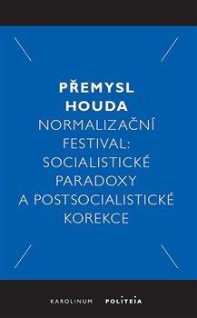 Normalizační festival - Socialistické paradoxy a postsocialistické korekce