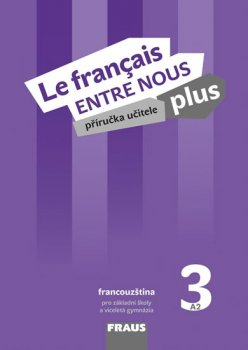 Le francais ENTRE NOUS plus 3 (A2) - Příručka učitele