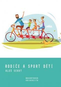 Rodiče a sport dětí - Rodičovské výchovné styly jako motivační faktor sportování dětí a mládeže