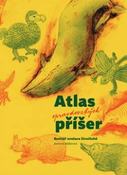 Atlas opravdovských příšer - Bestiář evoluce živočichů