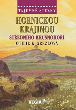 Tajemné stezky - Hornickou krajinou středního Krušnohoří
