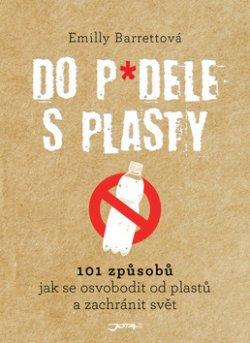 Do p*dele s plasty - 101 způsobů, jak se osvobodit od plastů a zachránit svět