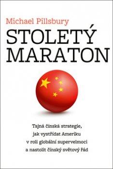 Stoletý maraton - Tajná čínská strategie, jak vystřídat Ameriku v roli globální supervelmoci a nastolit čínský světový řád