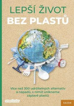 Lepší život bez plastů - Více než 300 udržitelných alternativ a nápadů, s nimiž unikneme záplavě plastů