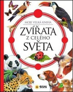 Zvířata celého světa - Moje velká kniha