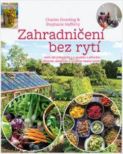 Zahradničení bez rytí aneb Jak jednoduše a v souladu s přírodou pěstovat, skladovat a využívat vlastní úrodu