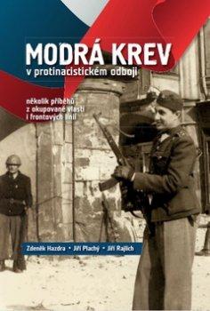 Modrá krev v protinacistickém odboji - několik příběhů z okupované vlasti i frontových linií