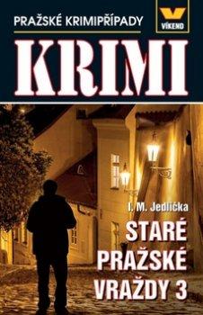Staré pražské vraždy 3 - Pražské krimipřípady