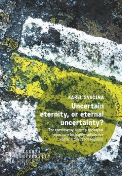 Uncertain eternity, or eternal uncertainty? - The controversy about a geological repository for highly radioactive waste in the Czech Republic