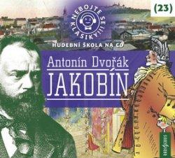 Nebojte se klasiky! 23 Antonín Dvořák: Jakobín - CDmp3